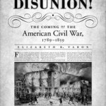 Review: Disunion! The Coming of the American Civil War, 1789-1859