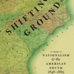 Review: Shifting Grounds: Nationalism & the American South, 1848-1865