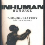 Caribbean Project: Review: Inhuman Bondage: The Rise and Fall of Slavery in the New World